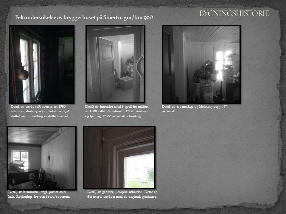 BYGNINGSHISTORIE Feltundersøkelse av bryggerhuset på Smertu, gnr/bnr 90/1.