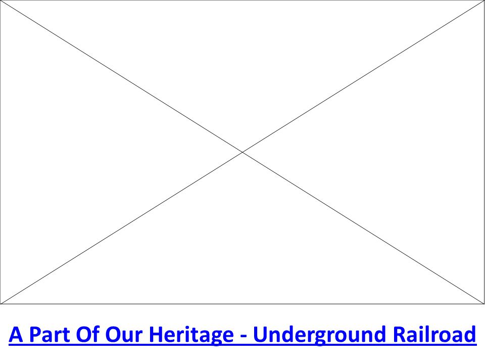 A Part Of Our Heritage - Underground Railroad