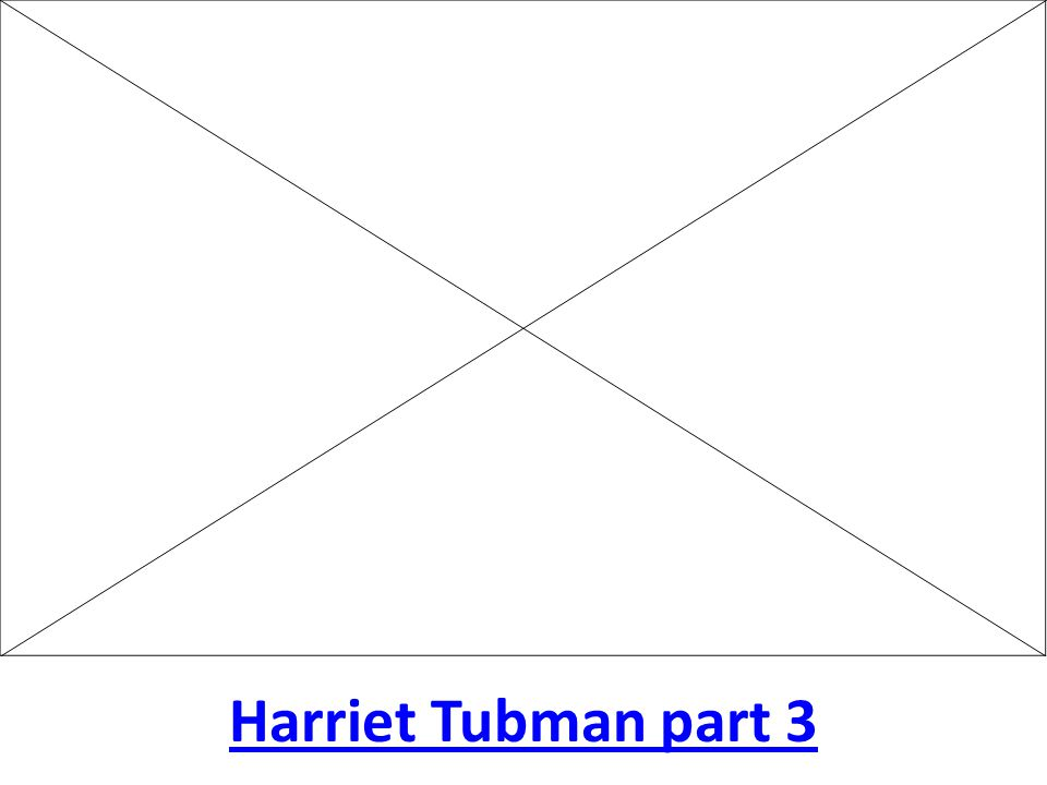 Harriet Tubman part 3