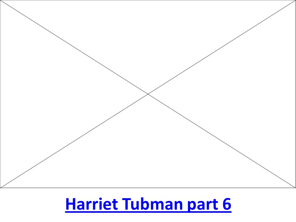 Harriet Tubman part 6