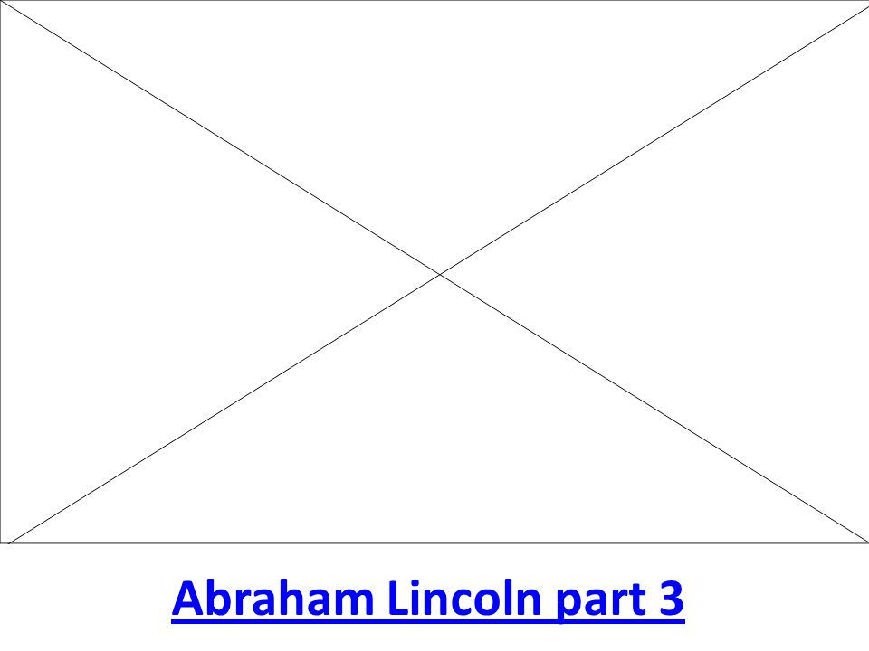 Abraham Lincoln part 3