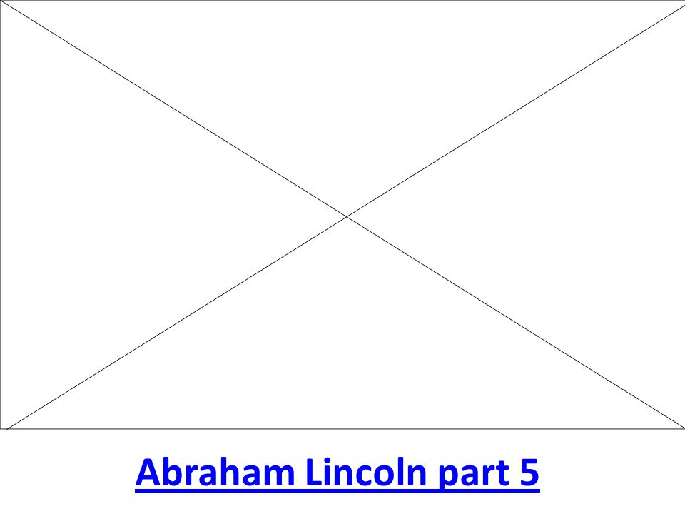 Abraham Lincoln part 5