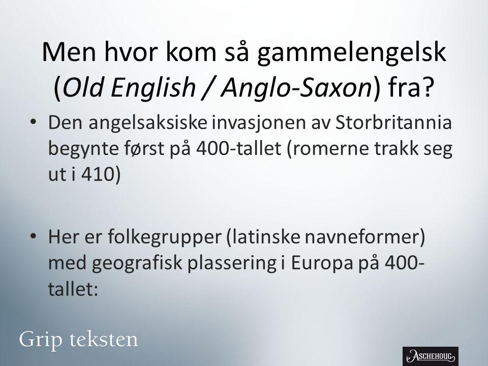 Men hvor kom så gammelengelsk (Old English / Anglo-Saxon) fra