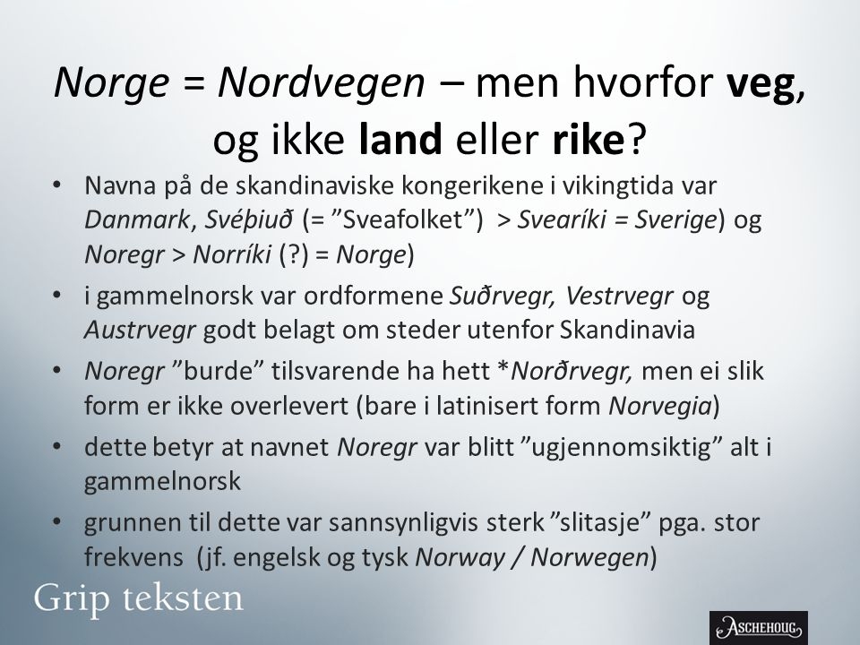 Norge = Nordvegen – men hvorfor veg, og ikke land eller rike