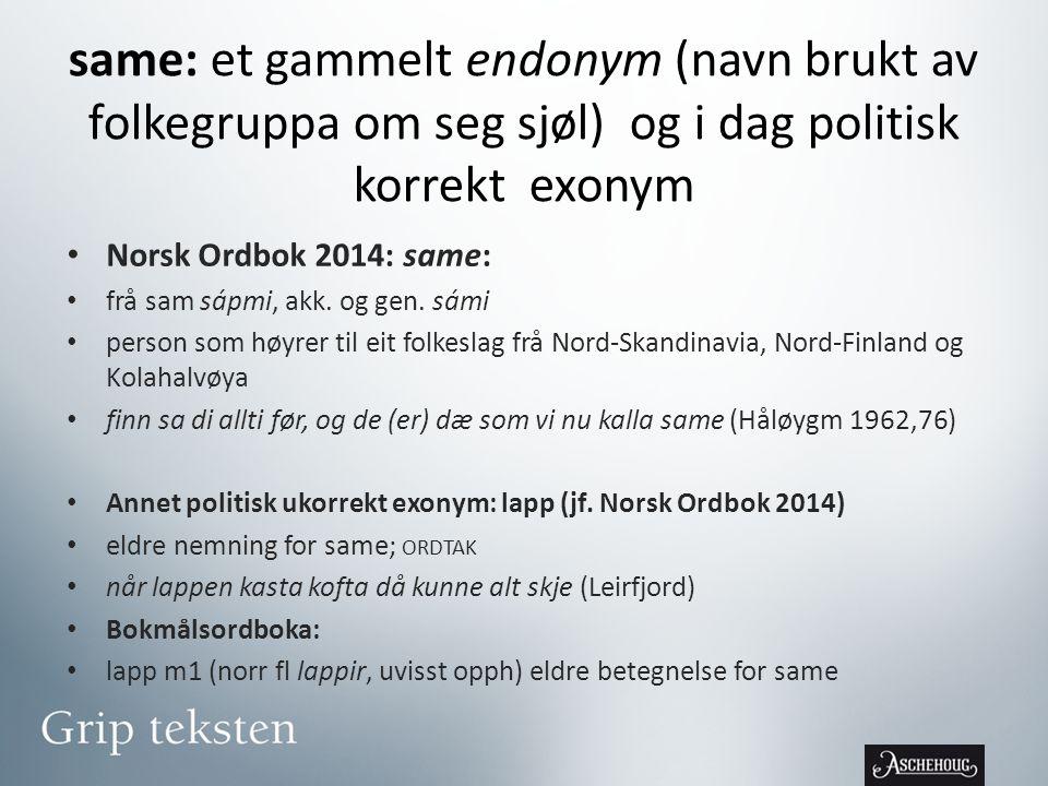 same: et gammelt endonym (navn brukt av folkegruppa om seg sjøl) og i dag politisk korrekt exonym