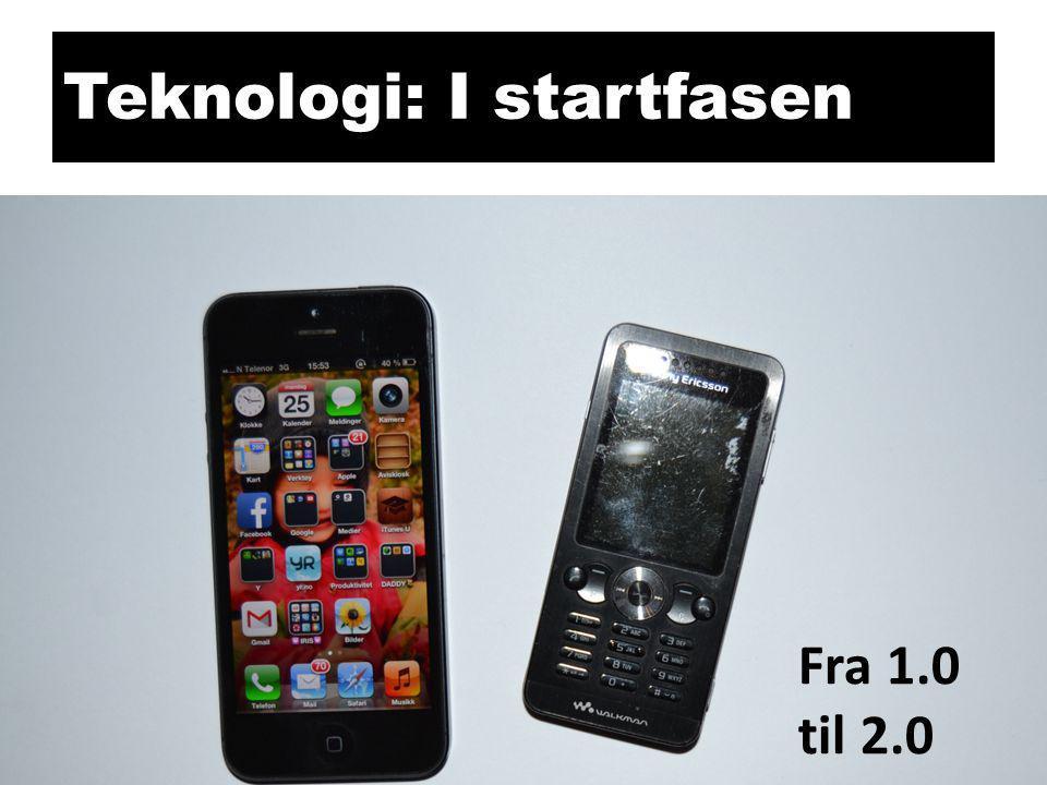 Teknologi: I startfasen