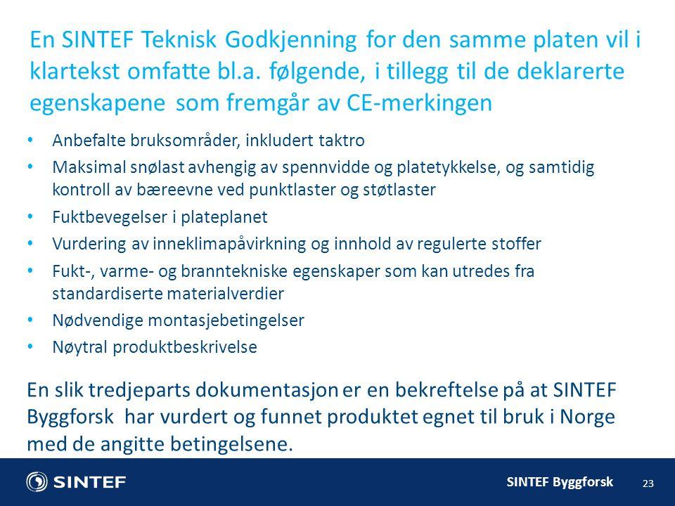 En SINTEF Teknisk Godkjenning for den samme platen vil i klartekst omfatte bl.a. følgende, i tillegg til de deklarerte egenskapene som fremgår av CE-merkingen
