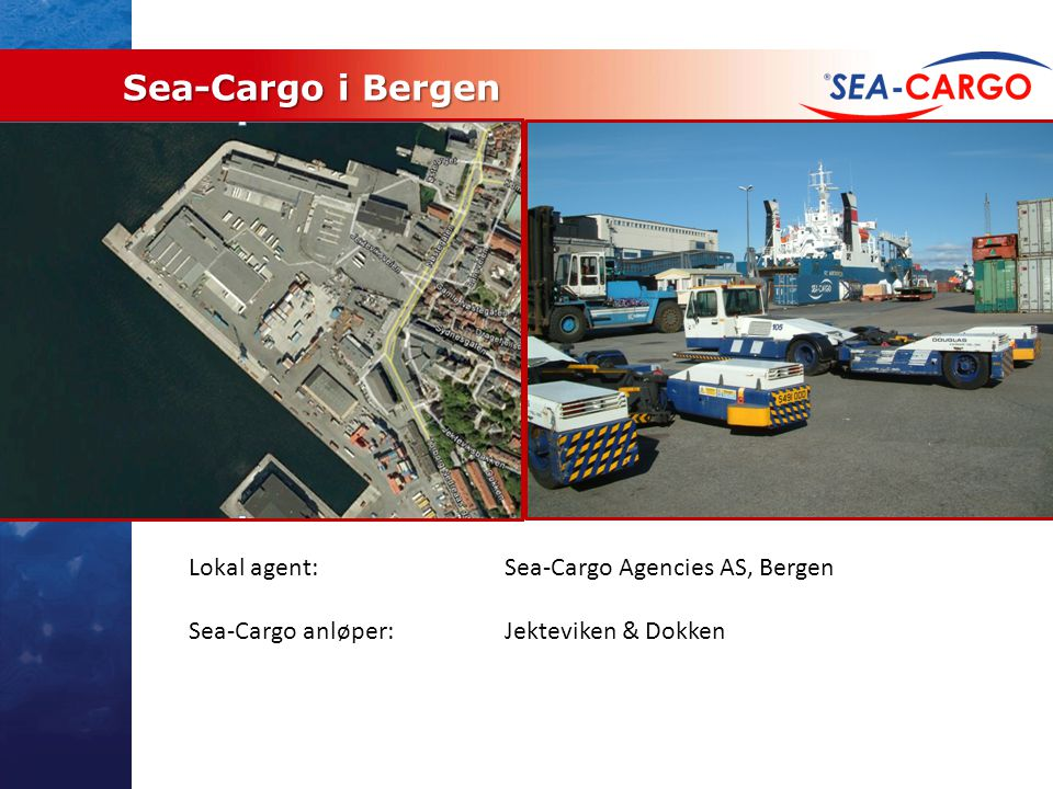 Sea-Cargo i Bergen Lokal agent: Sea-Cargo Agencies AS, Bergen