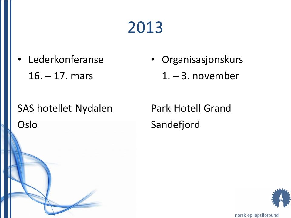2013 Lederkonferanse 16. – 17. mars SAS hotellet Nydalen Oslo