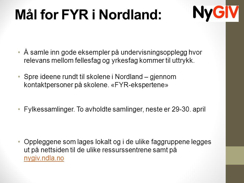 Mål for FYR i Nordland: Å samle inn gode eksempler på undervisningsopplegg hvor relevans mellom fellesfag og yrkesfag kommer til uttrykk.