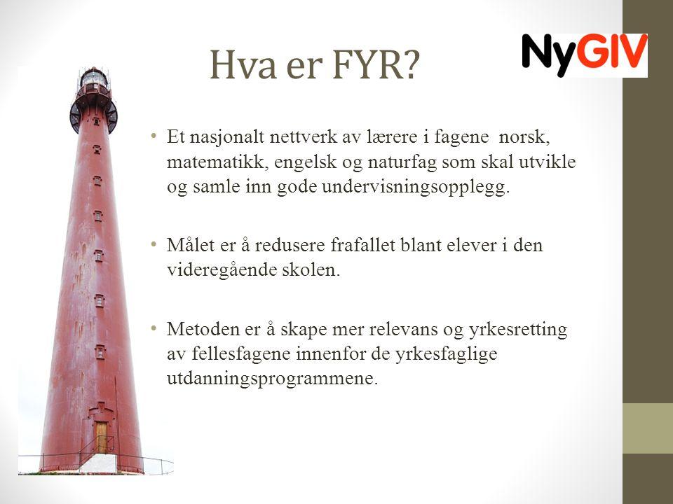 Hva er FYR Et nasjonalt nettverk av lærere i fagene norsk, matematikk, engelsk og naturfag som skal utvikle og samle inn gode undervisningsopplegg.