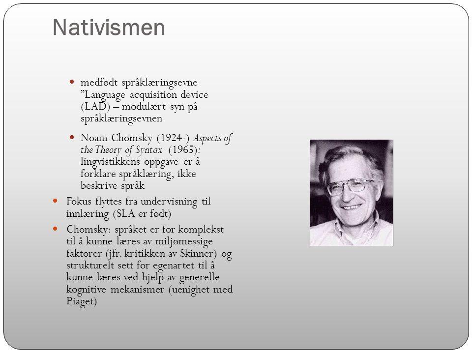 Nativismen medfødt språklæringsevne Language acquisition device (LAD) – modulært syn på språklæringsevnen.