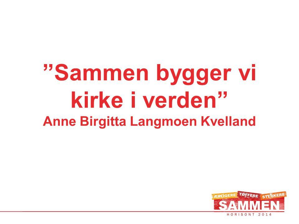 Sammen bygger vi kirke i verden Anne Birgitta Langmoen Kvelland
