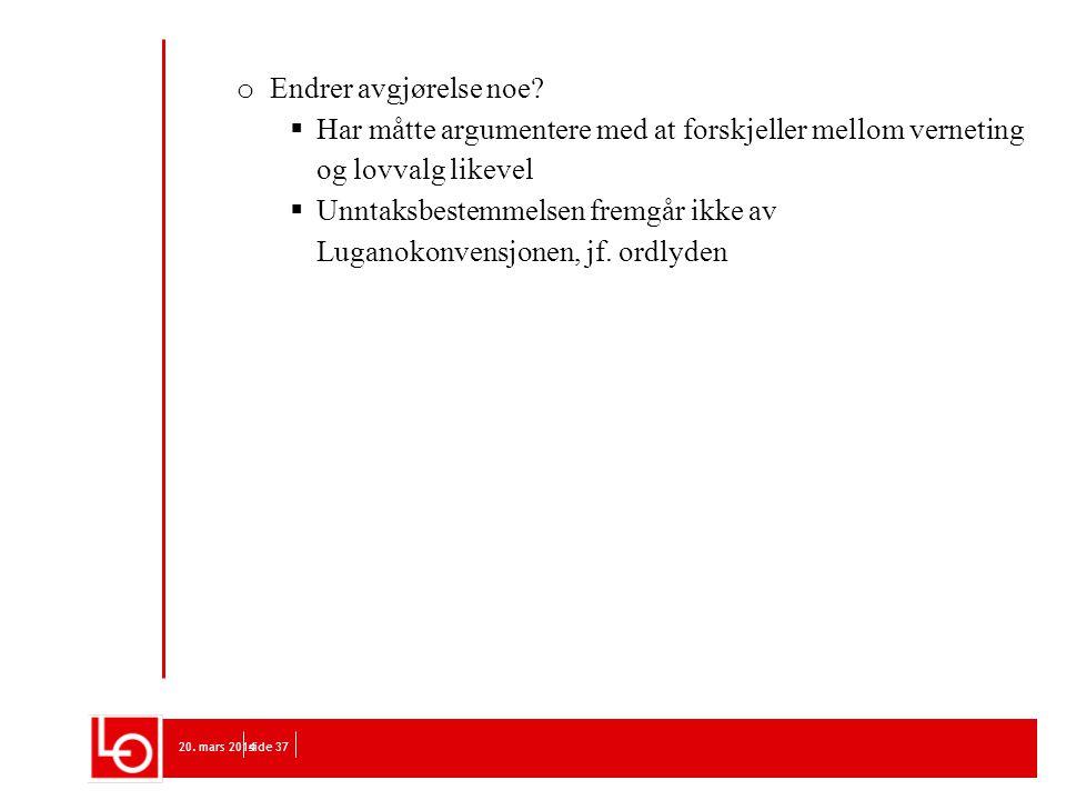Unntaksbestemmelsen fremgår ikke av Luganokonvensjonen, jf. ordlyden