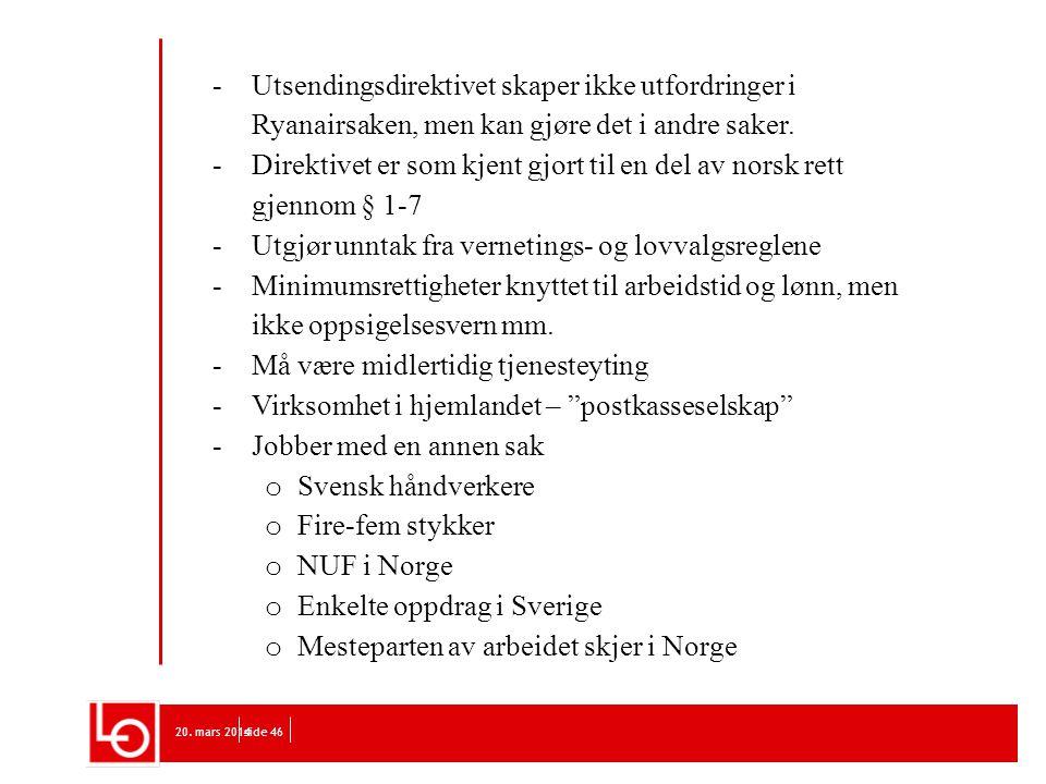 Direktivet er som kjent gjort til en del av norsk rett gjennom § 1-7