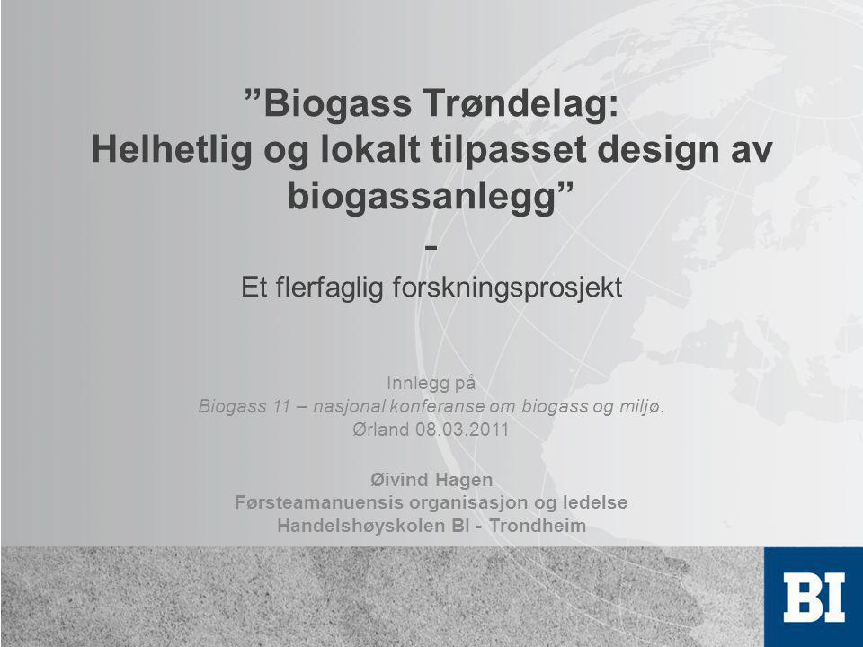 Biogass Trøndelag: Helhetlig og lokalt tilpasset design av biogassanlegg - Et flerfaglig forskningsprosjekt