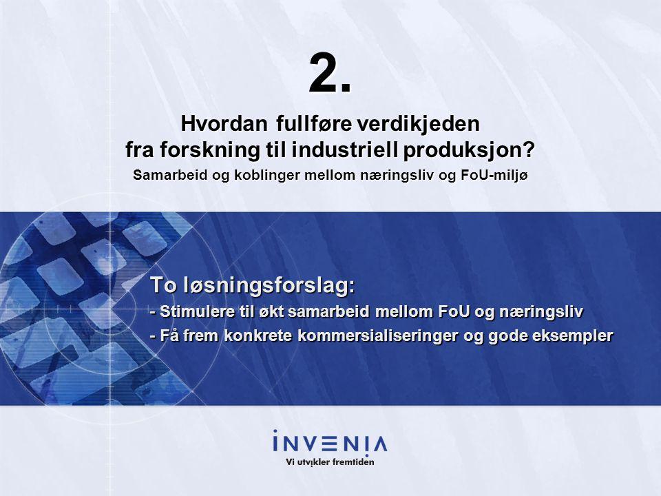 2. Hvordan fullføre verdikjeden fra forskning til industriell produksjon Samarbeid og koblinger mellom næringsliv og FoU-miljø.