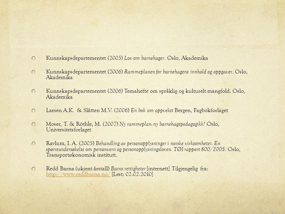 Kunnskapsdepartementet (2005) Lov om barnehager. Oslo, Akademika