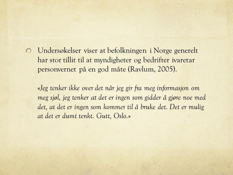 Undersøkelser viser at befolkningen i Norge generelt har stor tillit til at myndigheter og bedrifter ivaretar personvernet på en god måte (Ravlum, 2005).