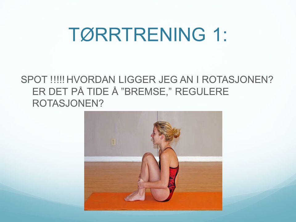 TØRRTRENING 1: SPOT !!!!. HVORDAN LIGGER JEG AN I ROTASJONEN.