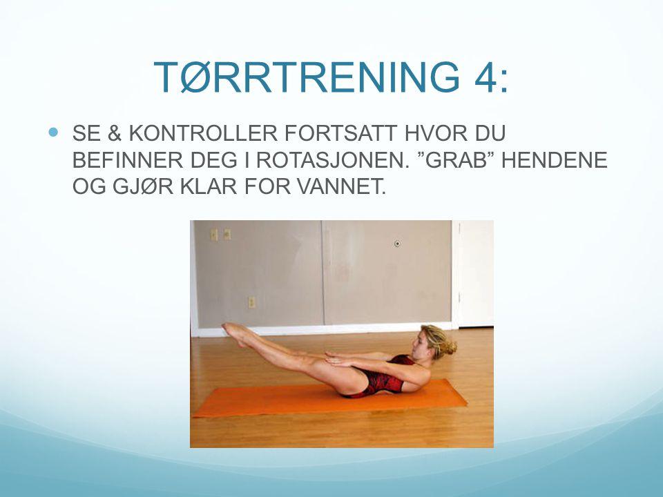 TØRRTRENING 4: SE & KONTROLLER FORTSATT HVOR DU BEFINNER DEG I ROTASJONEN. GRAB HENDENE OG GJØR KLAR FOR VANNET.