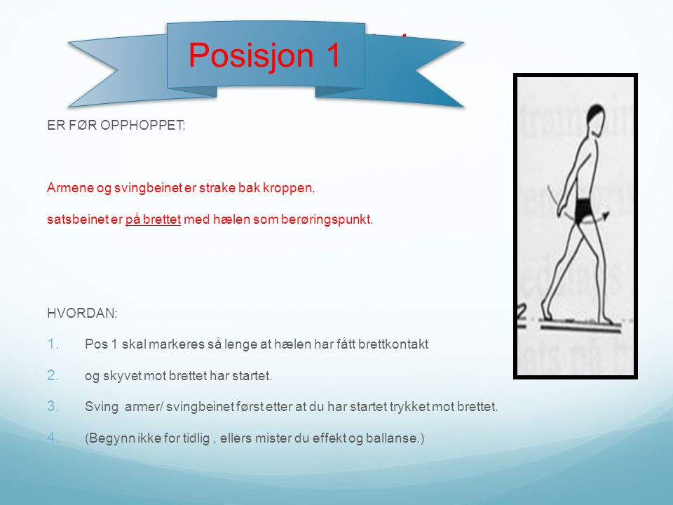 POSISJON 1 Posisjon 1 ER FØR OPPHOPPET: