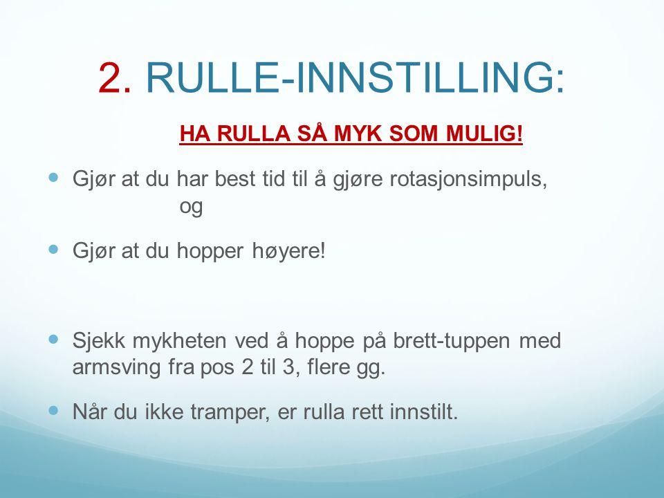 2. RULLE-INNSTILLING: HA RULLA SÅ MYK SOM MULIG!
