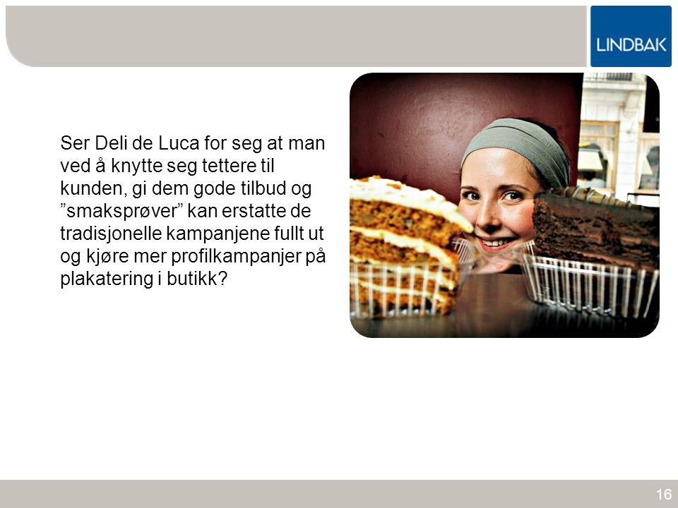 Ser Deli de Luca for seg at man ved å knytte seg tettere til kunden, gi dem gode tilbud og smaksprøver kan erstatte de tradisjonelle kampanjene fullt ut og kjøre mer profilkampanjer på plakatering i butikk
