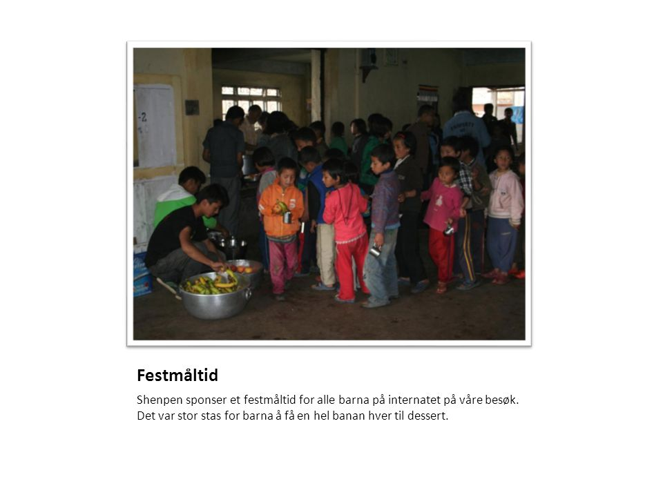 Festmåltid Shenpen sponser et festmåltid for alle barna på internatet på våre besøk.