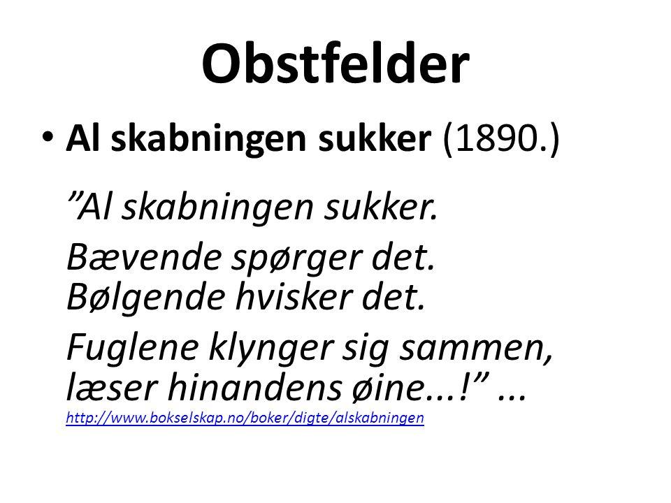 Obstfelder Al skabningen sukker (1890.) Al skabningen sukker.