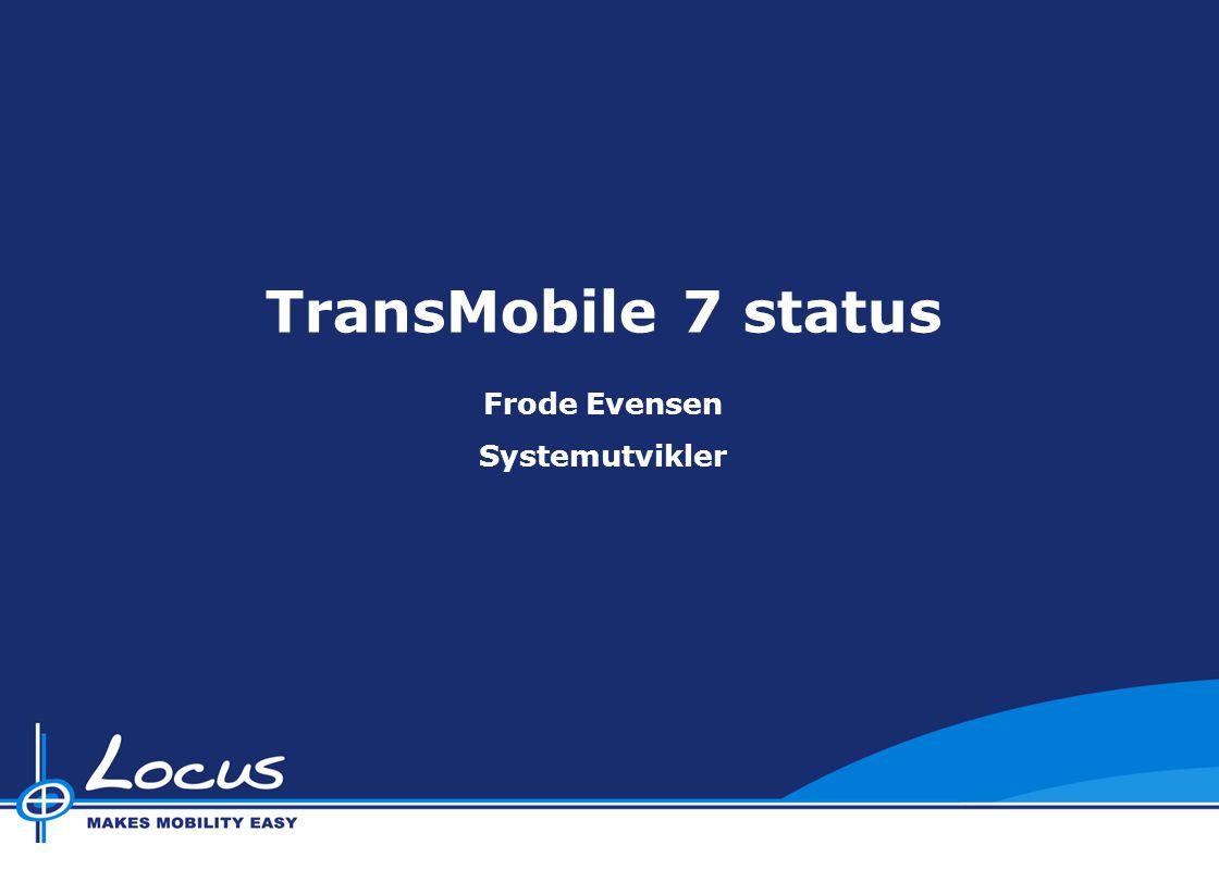 TransMobile 7 status Frode Evensen Systemutvikler