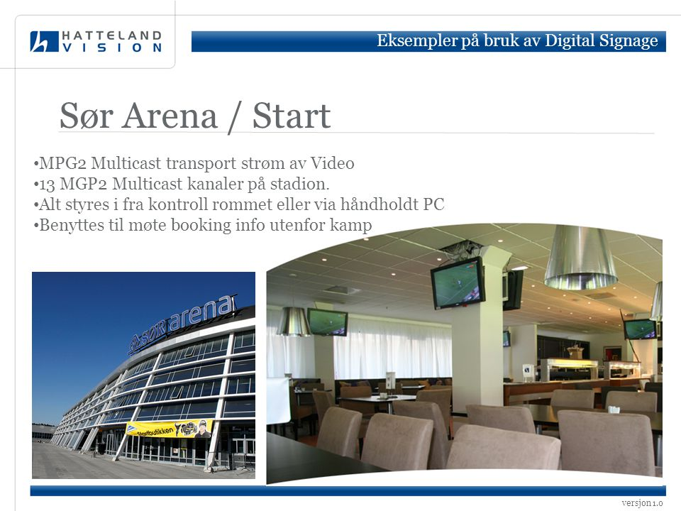 Sør Arena / Start Eksempler på bruk av Digital Signage