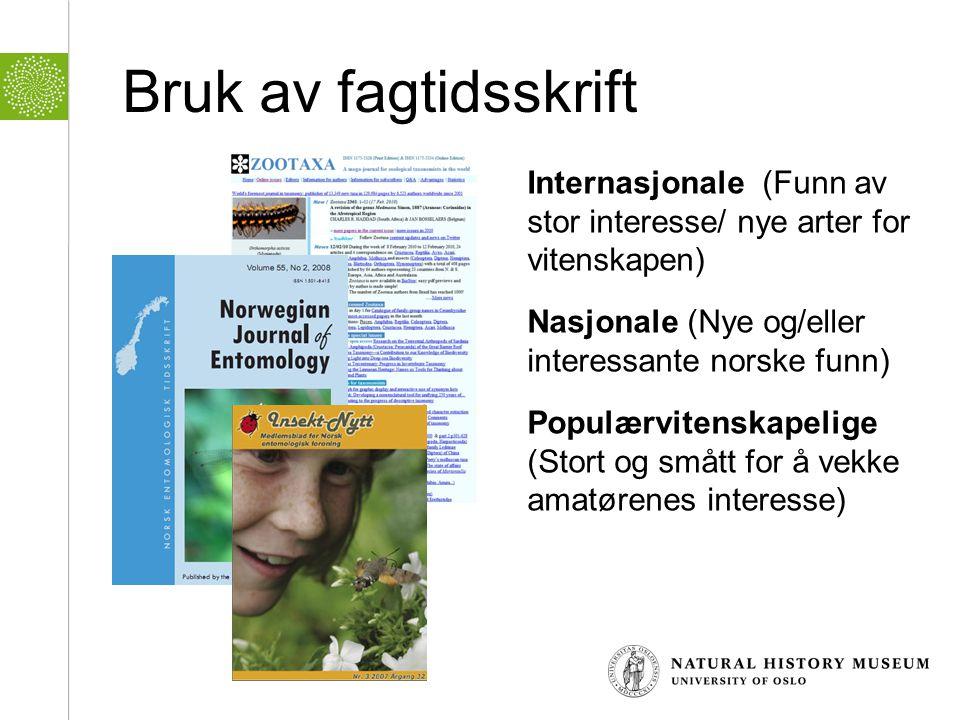 Bruk av fagtidsskrift Internasjonale (Funn av stor interesse/ nye arter for vitenskapen) Nasjonale (Nye og/eller interessante norske funn)