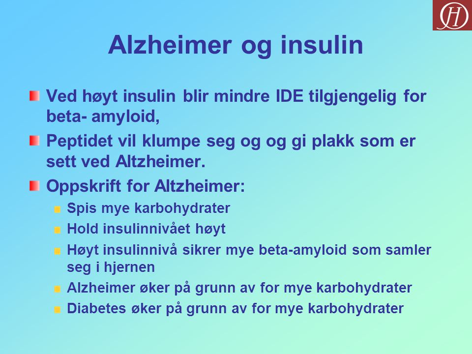 Alzheimer og insulin Ved høyt insulin blir mindre IDE tilgjengelig for beta- amyloid,