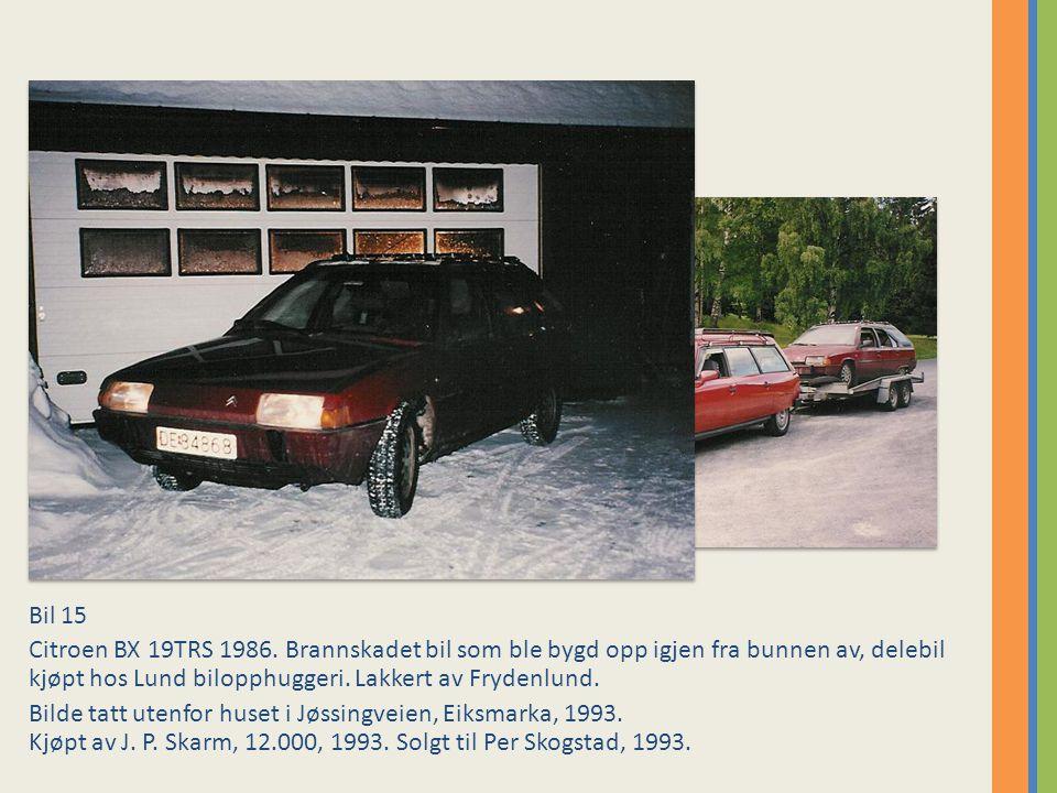 Bil 15 Citroen BX 19TRS 1986. Brannskadet bil som ble bygd opp igjen fra bunnen av, delebil kjøpt hos Lund bilopphuggeri. Lakkert av Frydenlund.