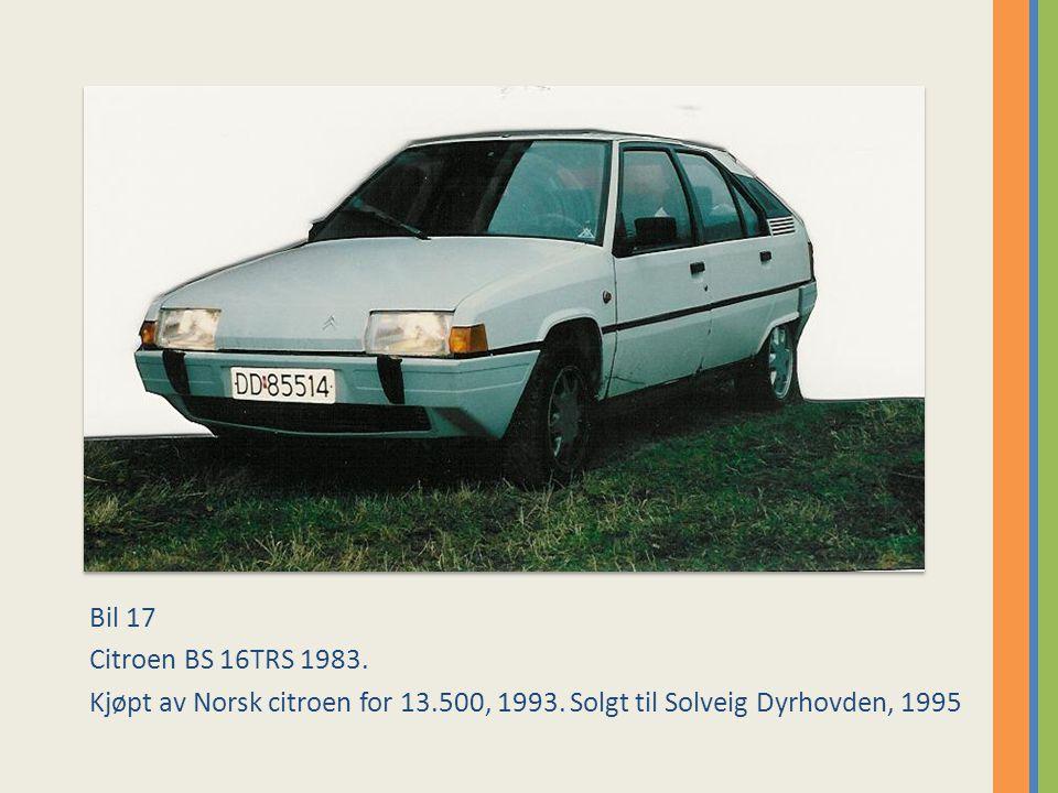 Bil 17 Citroen BS 16TRS 1983. Kjøpt av Norsk citroen for 13.500, 1993.