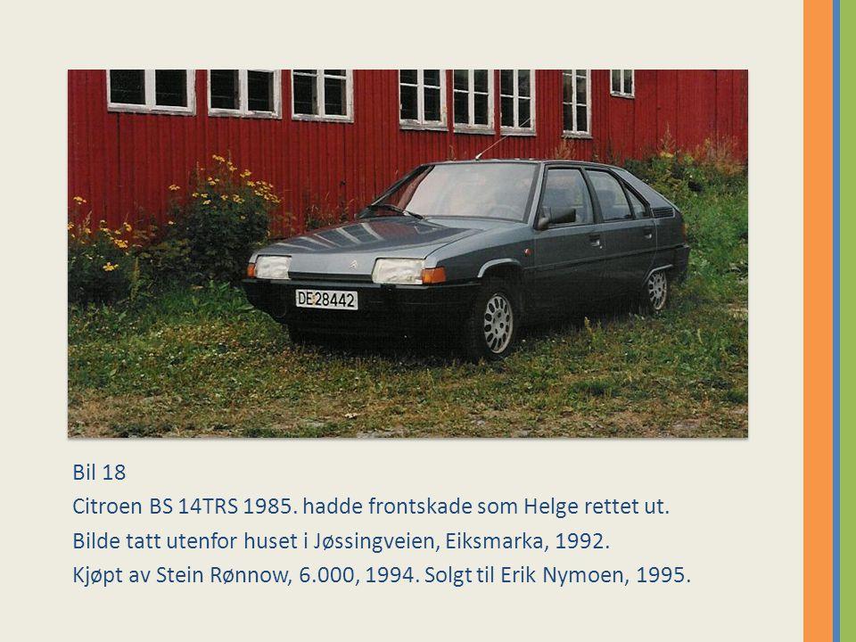 Bil 18 Citroen BS 14TRS 1985. hadde frontskade som Helge rettet ut. Bilde tatt utenfor huset i Jøssingveien, Eiksmarka, 1992.