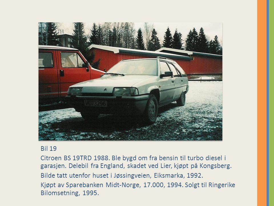 Bil 19 Citroen BS 19TRD 1988. Ble bygd om fra bensin til turbo diesel i garasjen. Delebil fra England, skadet ved Lier, kjøpt på Kongsberg.
