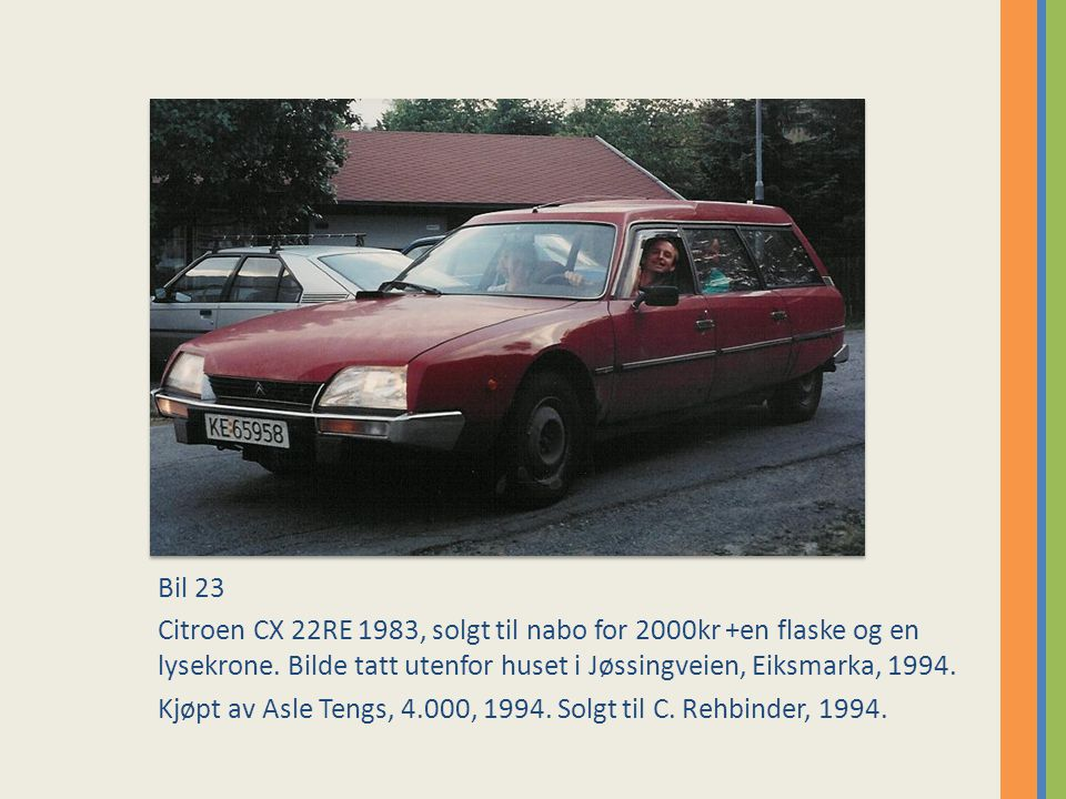 Bil 23 Citroen CX 22RE 1983, solgt til nabo for 2000kr +en flaske og en lysekrone. Bilde tatt utenfor huset i Jøssingveien, Eiksmarka, 1994.