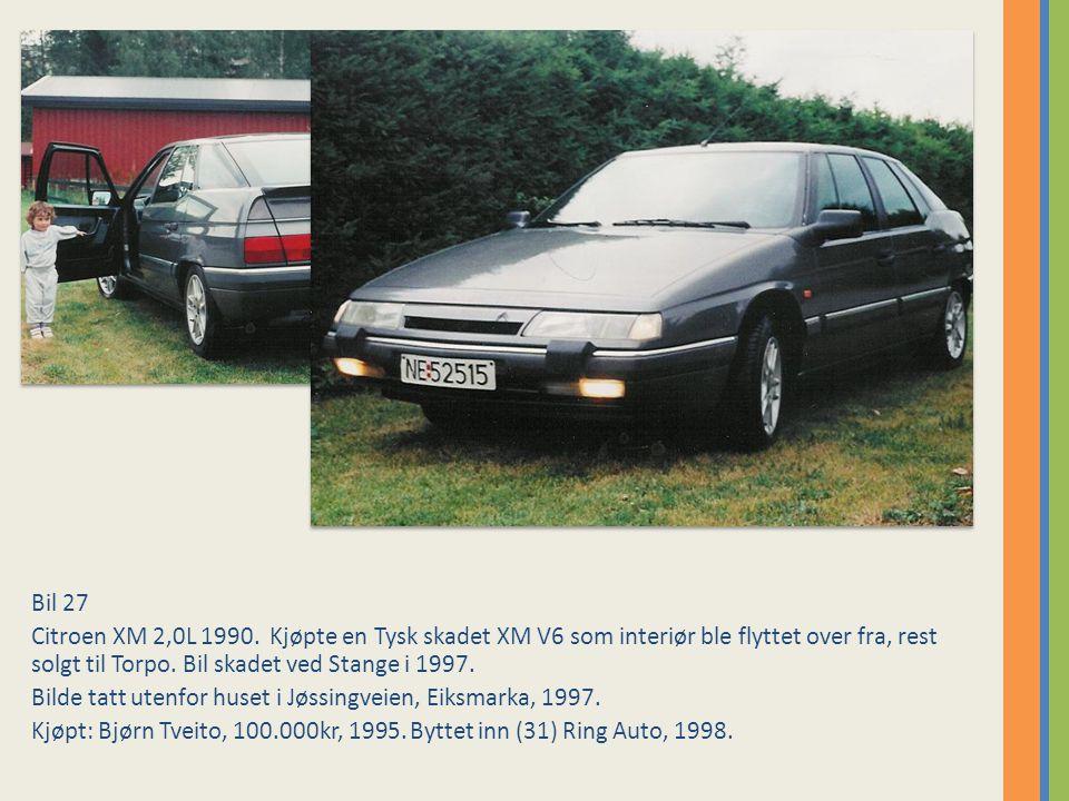 Bil 27 Citroen XM 2,0L 1990. Kjøpte en Tysk skadet XM V6 som interiør ble flyttet over fra, rest solgt til Torpo. Bil skadet ved Stange i 1997.