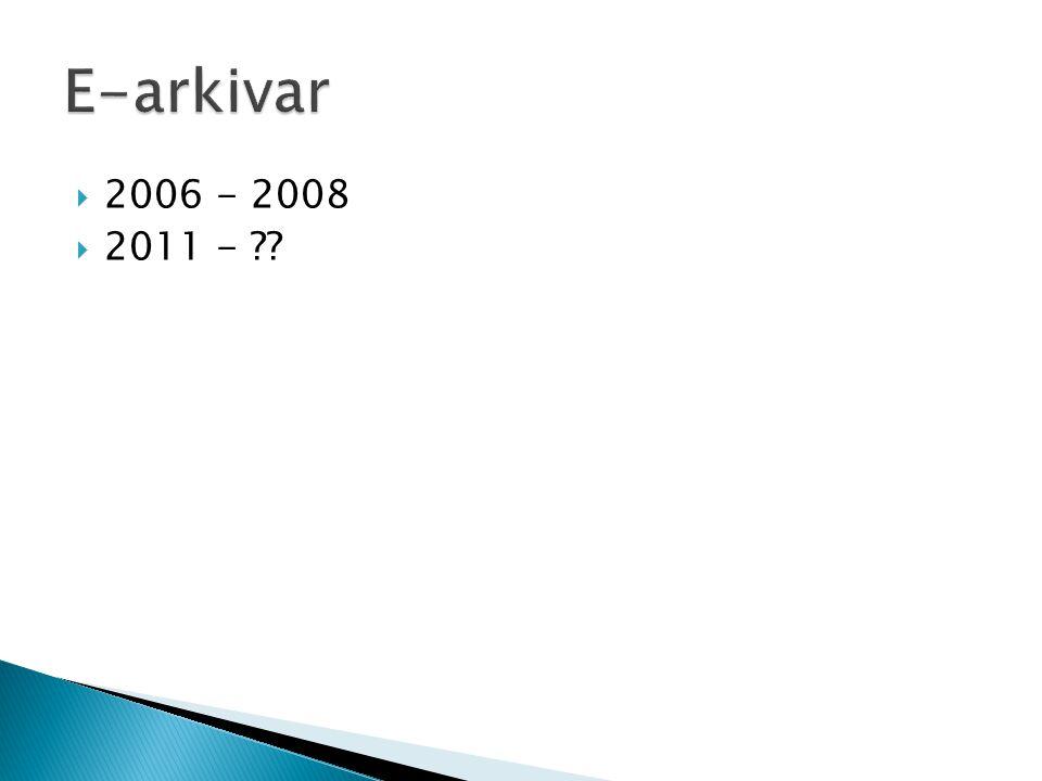 E-arkivar 2006 - 2008 2011 -
