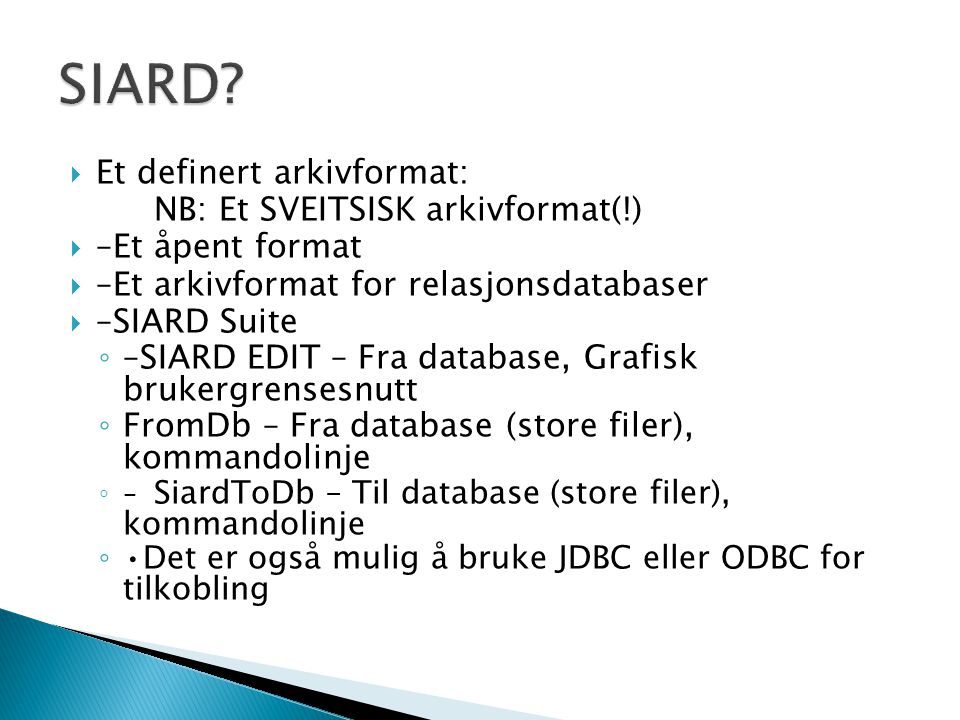 SIARD Et definert arkivformat: NB: Et SVEITSISK arkivformat(!)