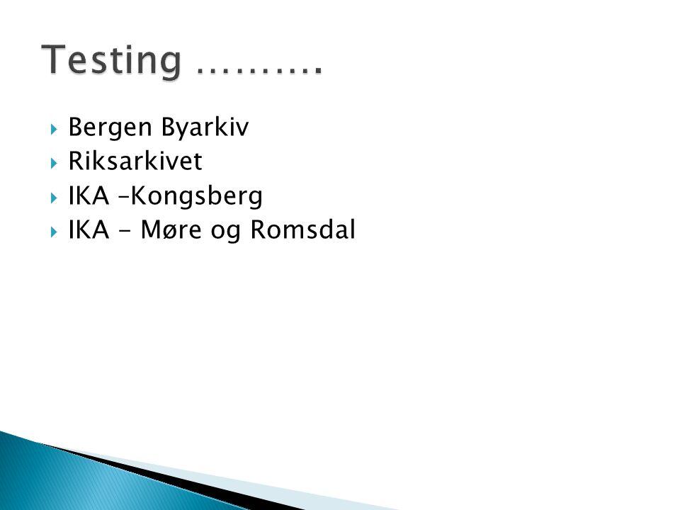 Testing ………. Bergen Byarkiv Riksarkivet IKA –Kongsberg