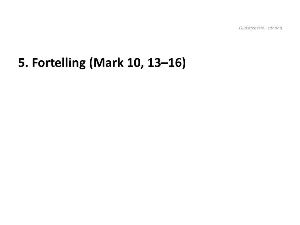Gudstjeneste – søndag 5. Fortelling (Mark 10, 13–16) 5. Fortelling om Jesus og barna (Bruk fotsporene mens du forteller)