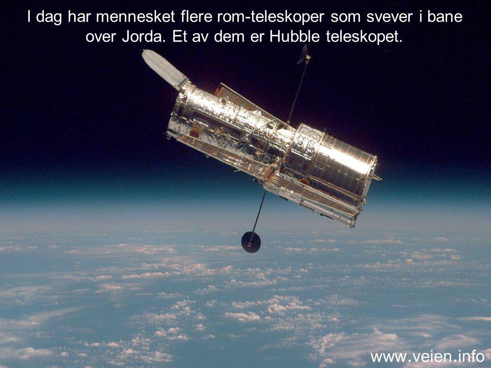 I dag har mennesket flere rom-teleskoper som svever i bane over Jorda