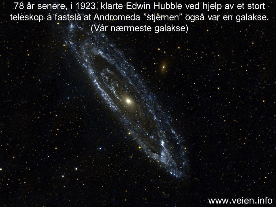 78 år senere, i 1923, klarte Edwin Hubble ved hjelp av et stort teleskop å fastslå at Andromeda stjernen også var en galakse.
