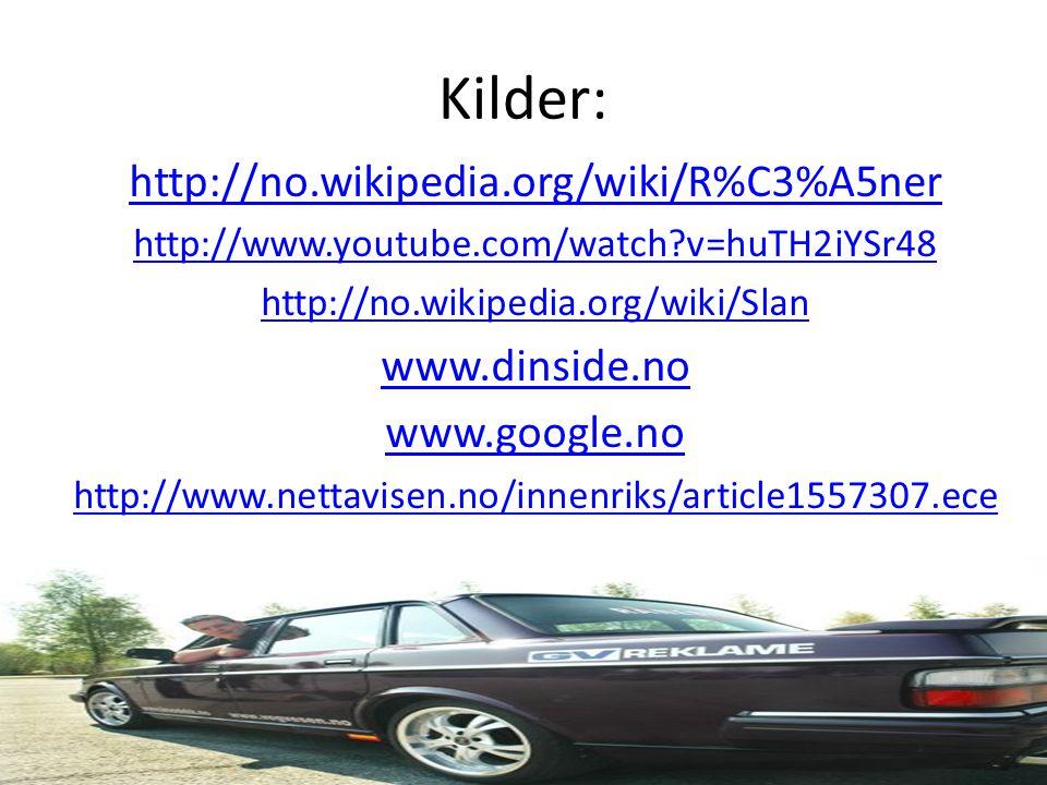Kilder: http://no.wikipedia.org/wiki/R%C3%A5ner www.dinside.no