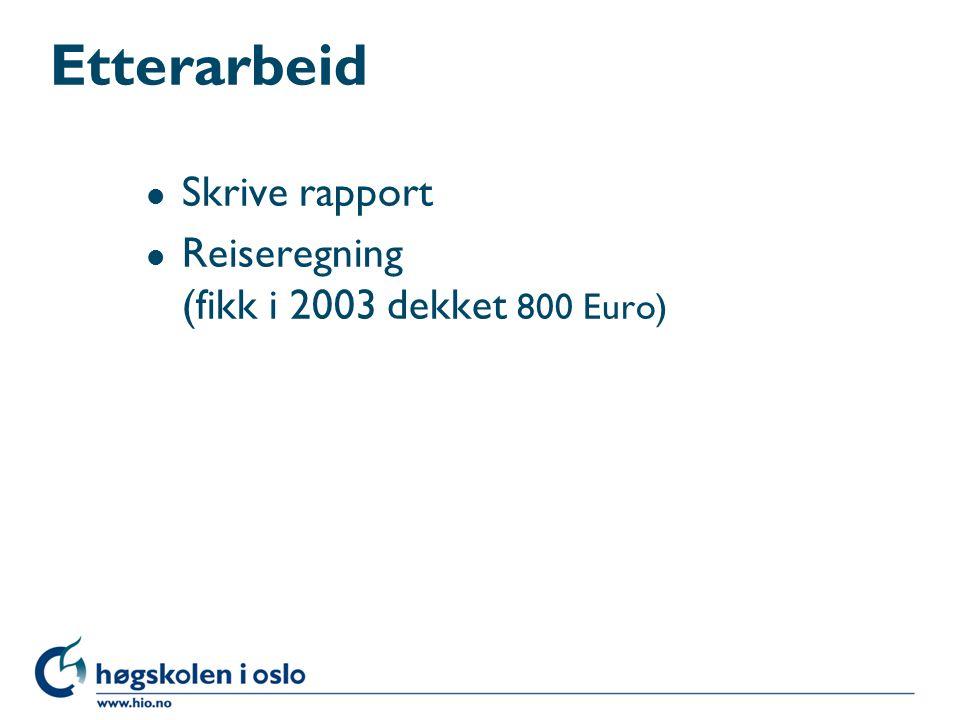 Etterarbeid Skrive rapport Reiseregning (fikk i 2003 dekket 800 Euro)