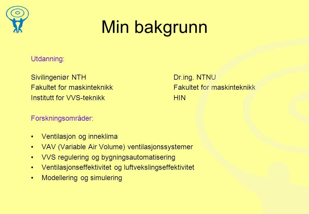 Min bakgrunn Utdanning: Sivilingeniør NTH Dr.ing. NTNU