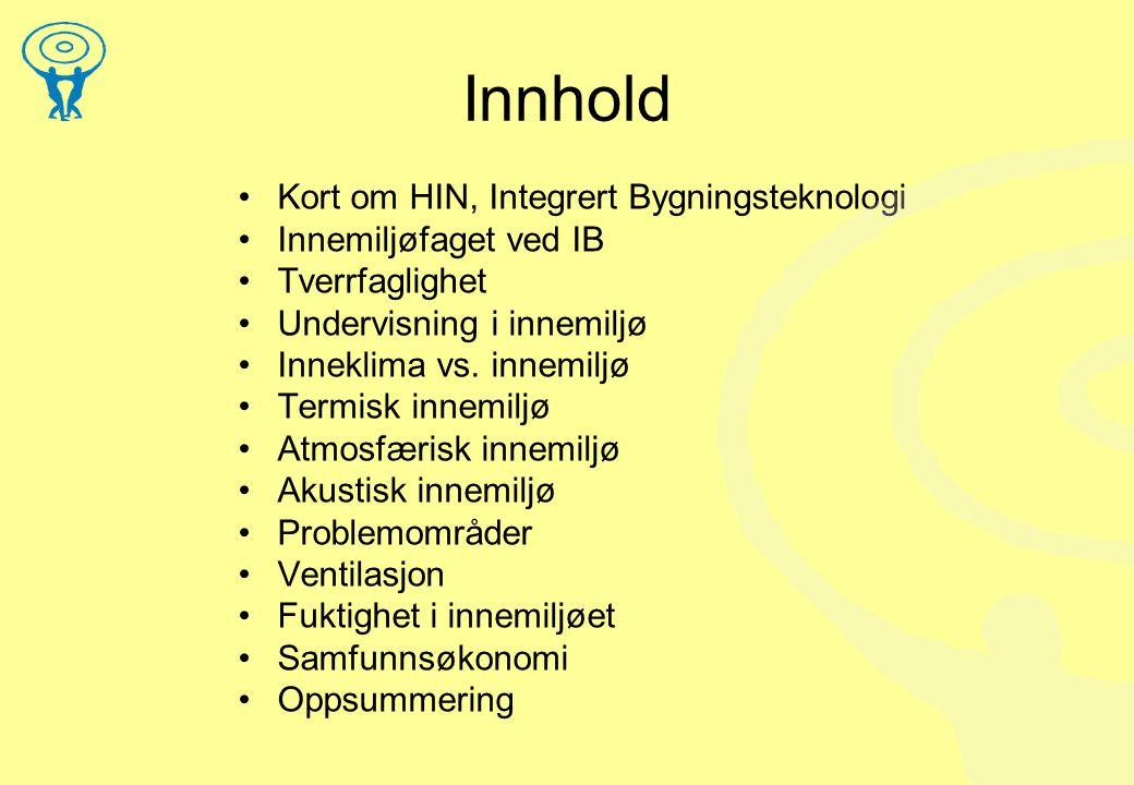 Innhold Kort om HIN, Integrert Bygningsteknologi Innemiljøfaget ved IB